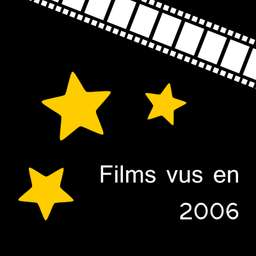Bilan 2006 des films vus au cin�ma et en home cinema